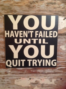 You Havent Failed Until You Quit Trying